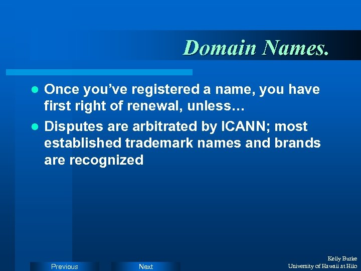 Domain Names. Once you've registered a name, you have first right of renewal, unless…