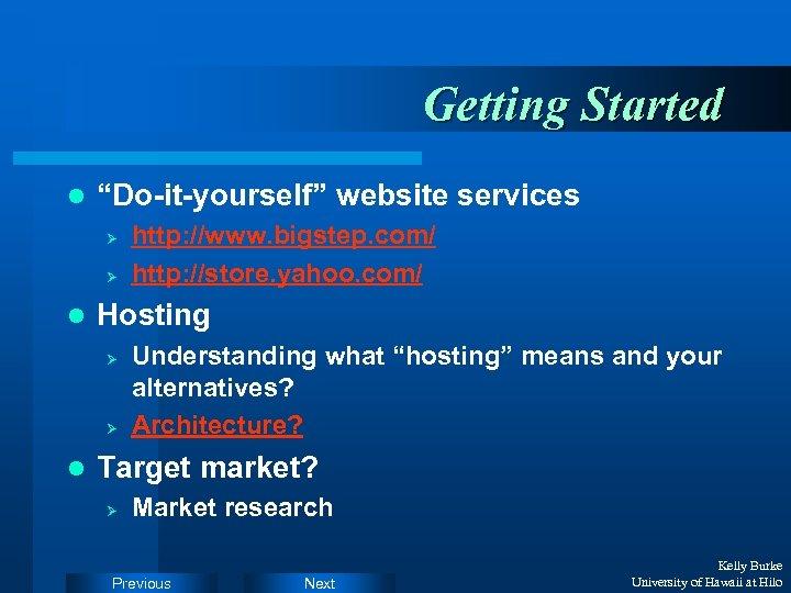 """Getting Started l """"Do-it-yourself"""" website services Ø Ø l Hosting Ø Ø l http:"""