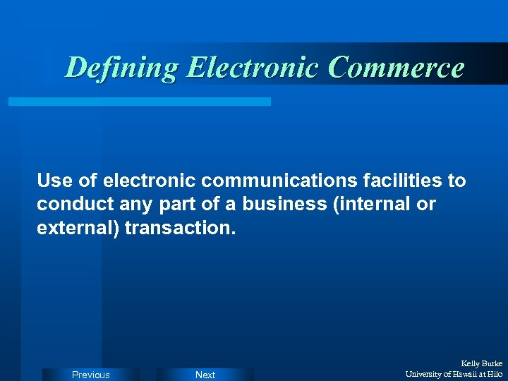 Defining Electronic Commerce Use of electronic communications facilities to conduct any part of a