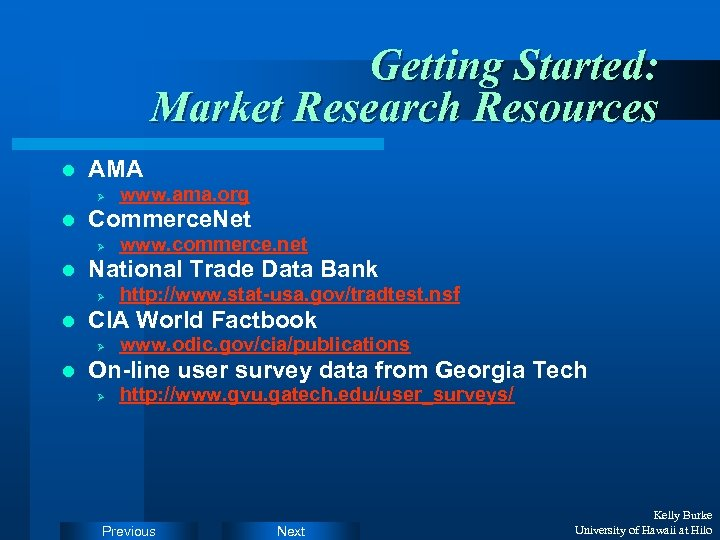 Getting Started: Market Research Resources l AMA Ø l Commerce. Net Ø l http: