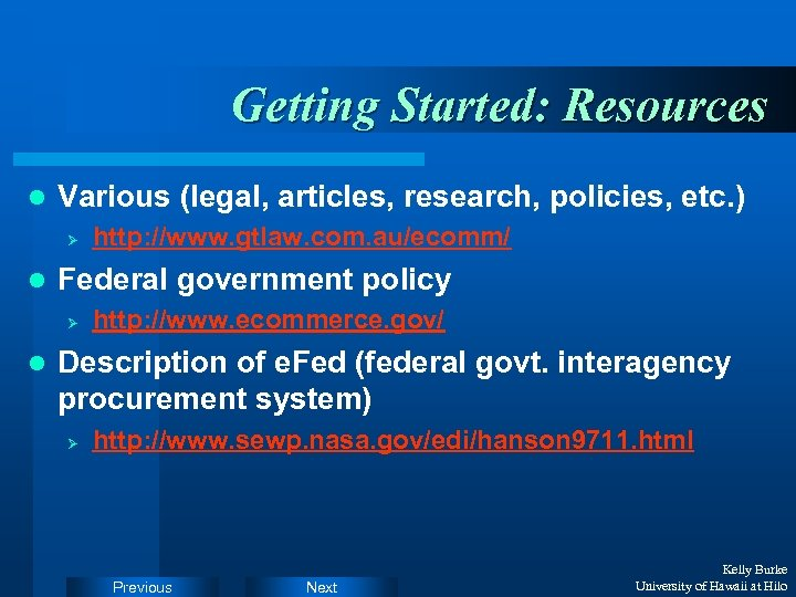 Getting Started: Resources l Various (legal, articles, research, policies, etc. ) Ø l Federal