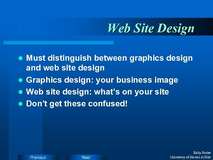 Web Site Design Must distinguish between graphics design and web site design l Graphics