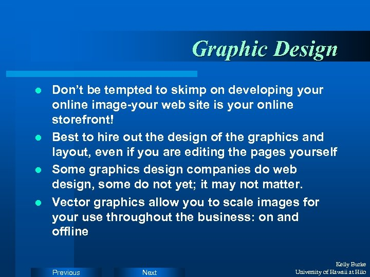 Graphic Design Don't be tempted to skimp on developing your online image-your web site