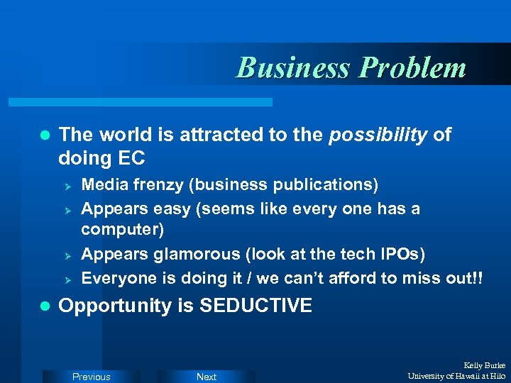 Business Problem l The world is attracted to the possibility of doing EC Ø