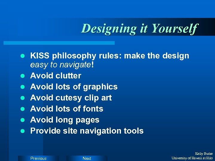 Designing it Yourself l l l l KISS philosophy rules: make the design easy