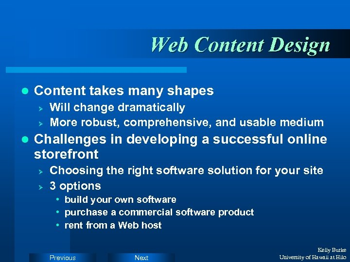 Web Content Design l Content takes many shapes Ø Ø l Will change dramatically