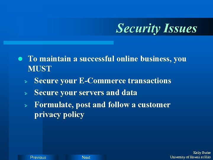 Security Issues l To maintain a successful online business, you MUST Ø Secure your