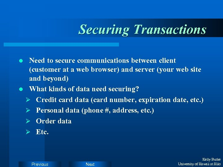 Securing Transactions Need to secure communications between client (customer at a web browser) and