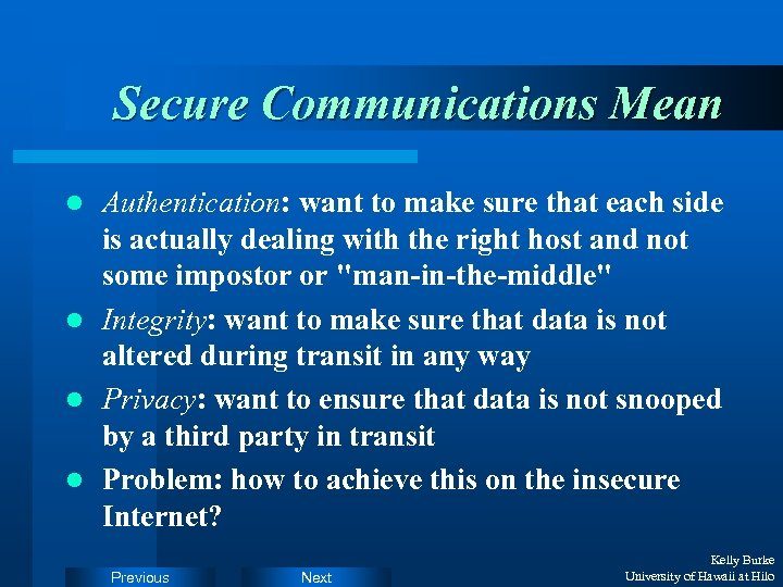 Secure Communications Mean Authentication: want to make sure that each side is actually dealing