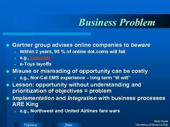 Business Problem l Gartner group advises online companies to beware Ø Ø Ø l