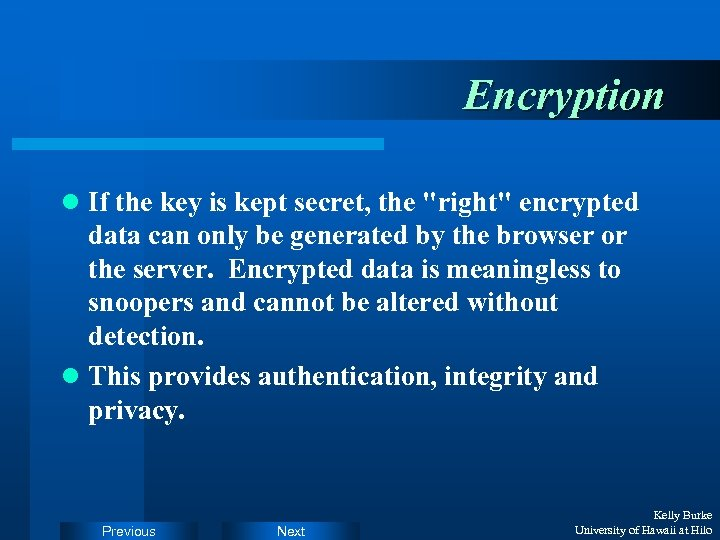 Encryption l If the key is kept secret, the