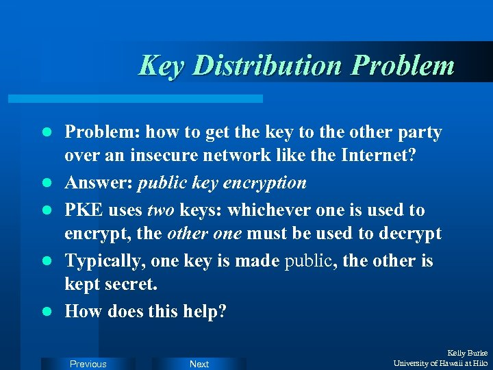 Key Distribution Problem l l l Problem: how to get the key to the