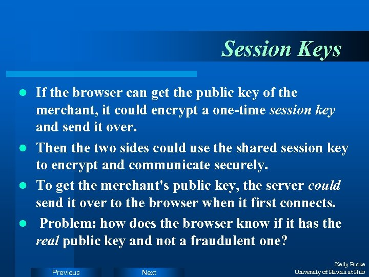 Session Keys If the browser can get the public key of the merchant, it