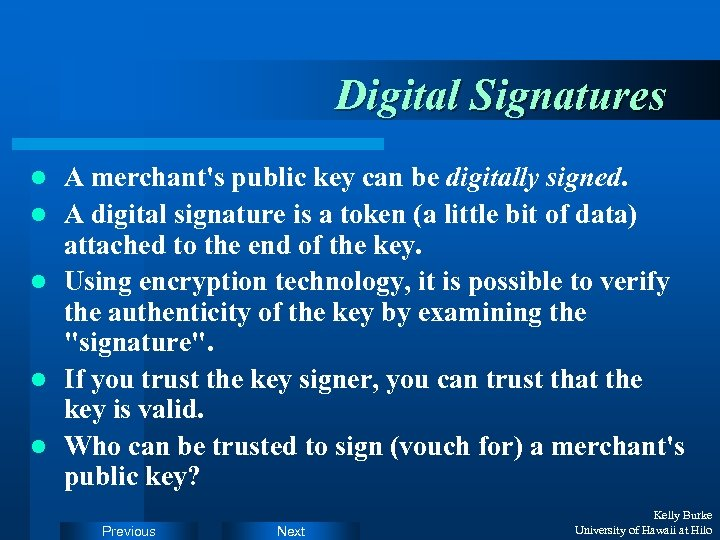 Digital Signatures l l l A merchant's public key can be digitally signed. A