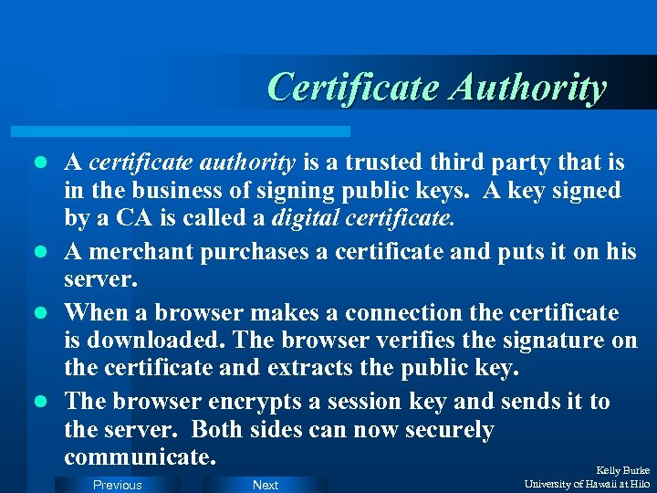Certificate Authority A certificate authority is a trusted third party that is in the