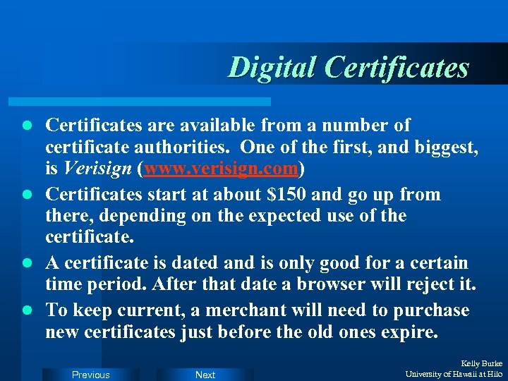 Digital Certificates are available from a number of certificate authorities. One of the first,
