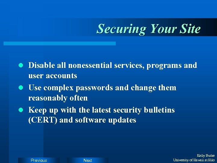 Securing Your Site l Disable all nonessential services, programs and user accounts l Use