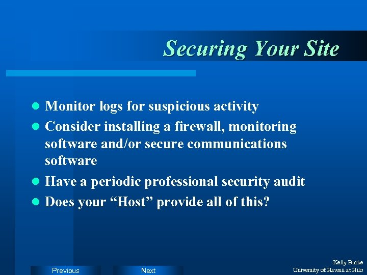 Securing Your Site l Monitor logs for suspicious activity l Consider installing a firewall,