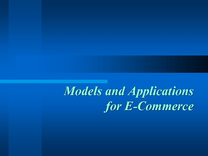 Models and Applications for E-Commerce