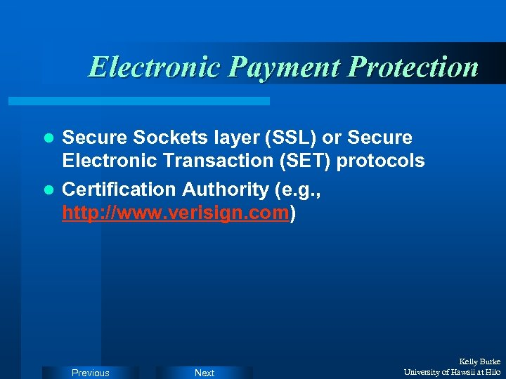 Electronic Payment Protection Secure Sockets layer (SSL) or Secure Electronic Transaction (SET) protocols l