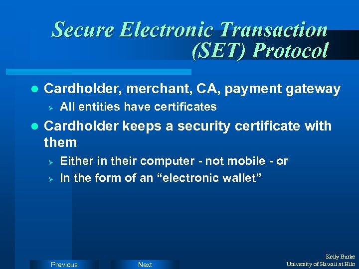 Secure Electronic Transaction (SET) Protocol l Cardholder, merchant, CA, payment gateway Ø l All