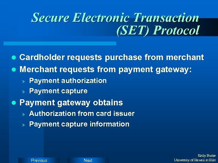 Secure Electronic Transaction (SET) Protocol Cardholder requests purchase from merchant l Merchant requests from