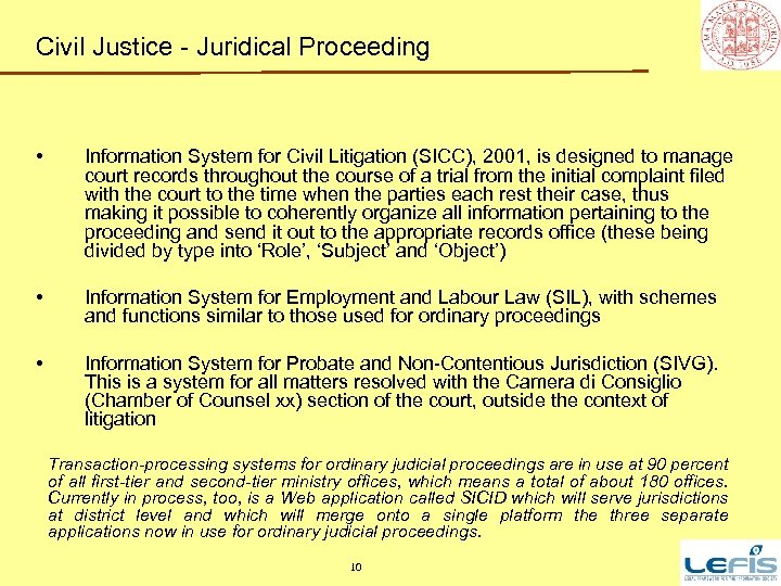 Civil Justice - Juridical Proceeding • Information System for Civil Litigation (SICC), 2001, is