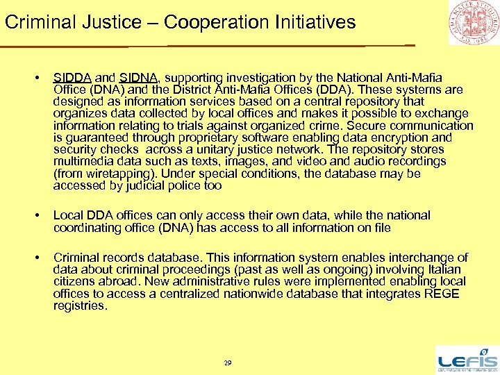 Criminal Justice – Cooperation Initiatives • SIDDA and SIDNA, supporting investigation by the National