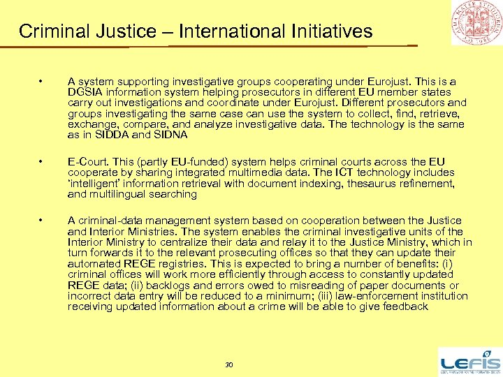 Criminal Justice – International Initiatives • A system supporting investigative groups cooperating under Eurojust.