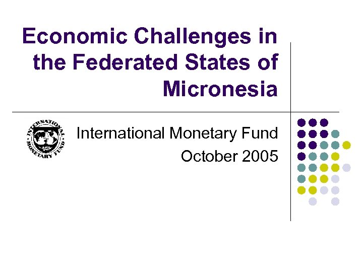 Economic Challenges in the Federated States of Micronesia International Monetary Fund October 2005