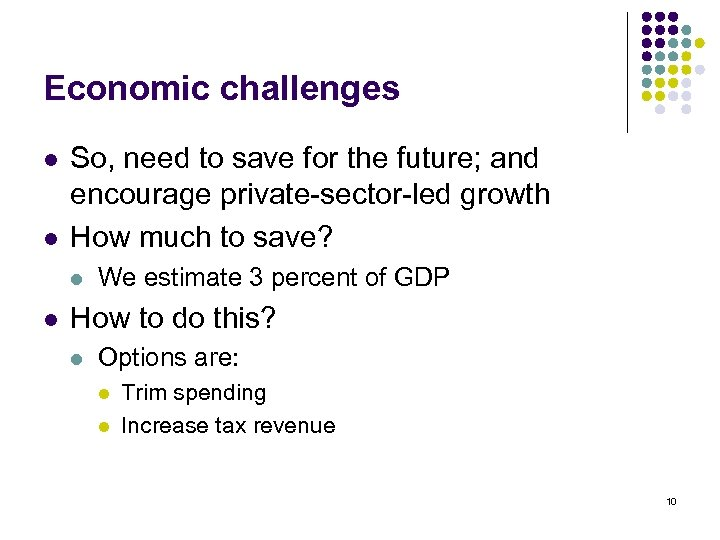 Economic challenges l l So, need to save for the future; and encourage private-sector-led