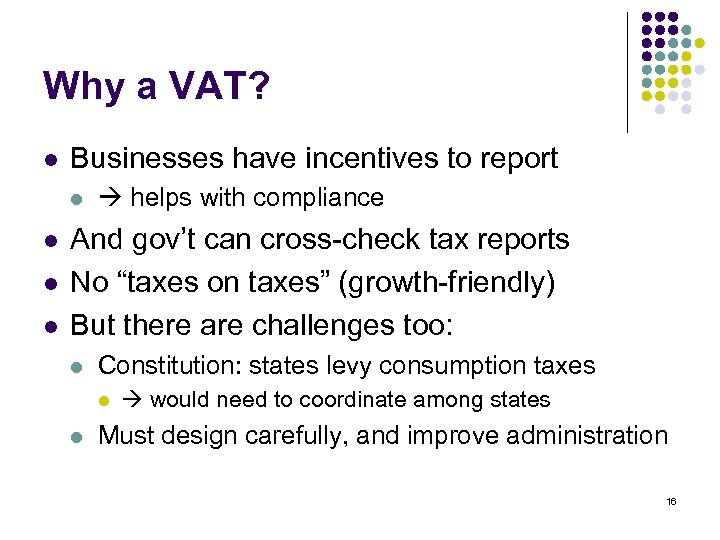 Why a VAT? l Businesses have incentives to report l l helps with compliance