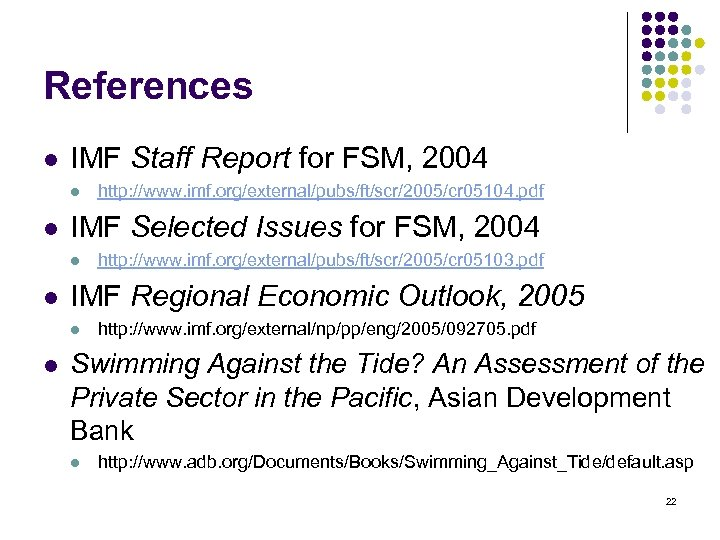 References l IMF Staff Report for FSM, 2004 l l IMF Selected Issues for