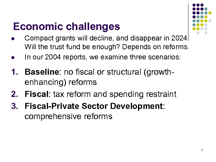 Economic challenges l l Compact grants will decline, and disappear in 2024. Will the