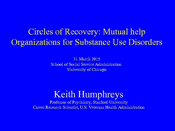 Circles of Recovery: Mutual help Organizations for Substance Use Disorders 31 March 2015 School
