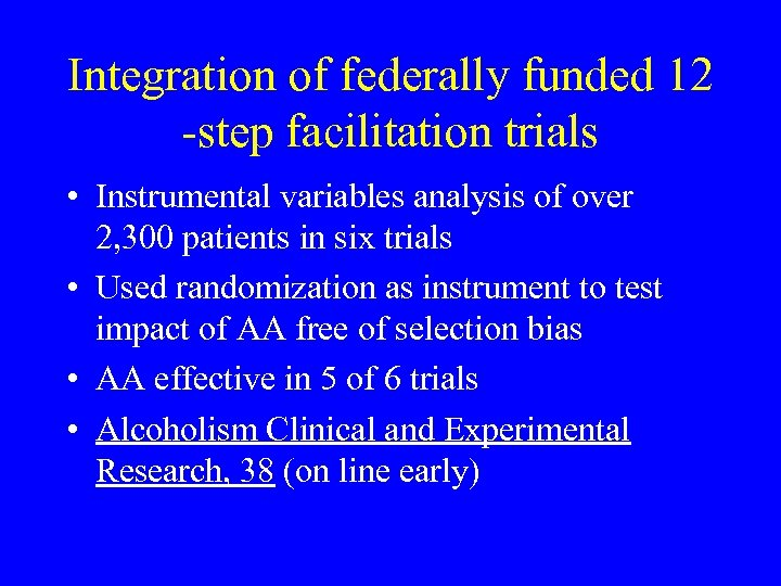 Integration of federally funded 12 -step facilitation trials • Instrumental variables analysis of over