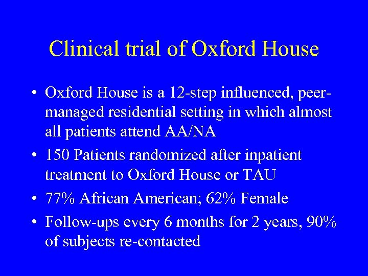 Clinical trial of Oxford House • Oxford House is a 12 -step influenced, peermanaged