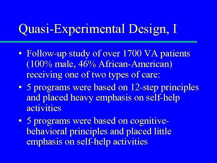 Quasi-Experimental Design, I • Follow-up study of over 1700 VA patients (100% male, 46%