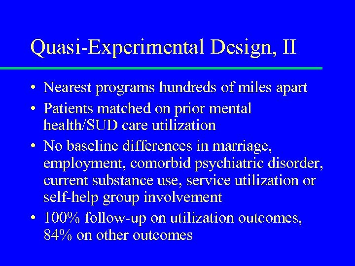 Quasi-Experimental Design, II • Nearest programs hundreds of miles apart • Patients matched on