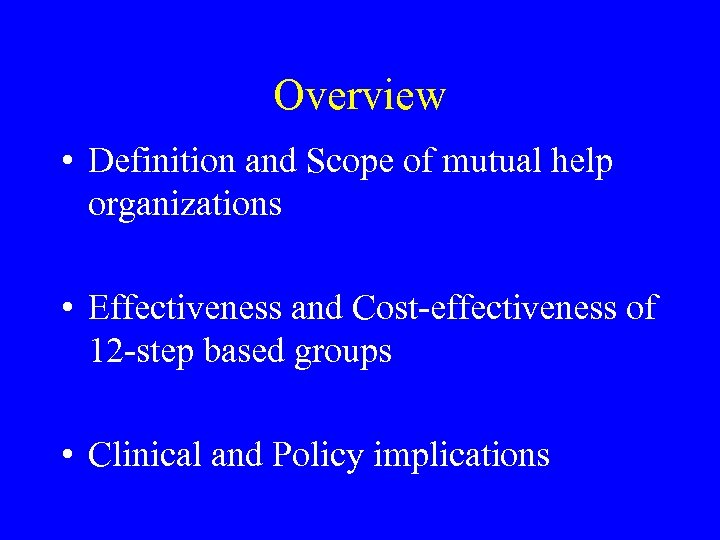 Overview • Definition and Scope of mutual help organizations • Effectiveness and Cost-effectiveness of