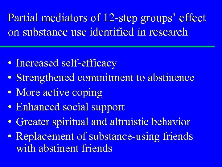 Partial mediators of 12 -step groups' effect on substance use identified in research •