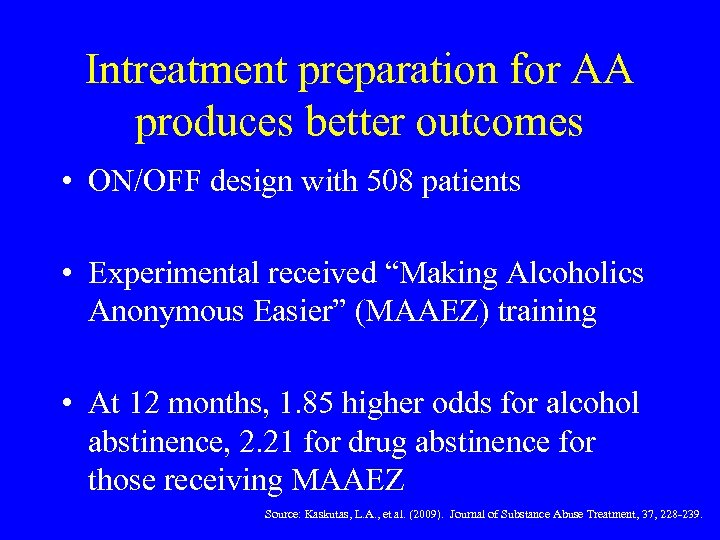 Intreatment preparation for AA produces better outcomes • ON/OFF design with 508 patients •