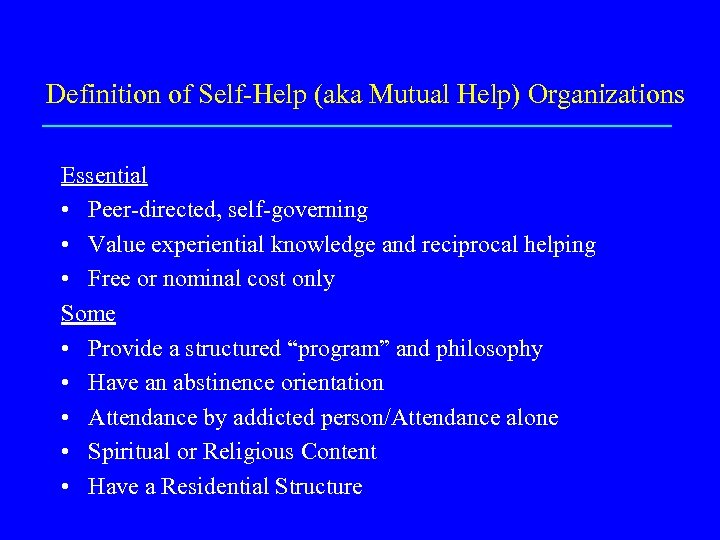 Definition of Self-Help (aka Mutual Help) Organizations Essential • Peer-directed, self-governing • Value experiential