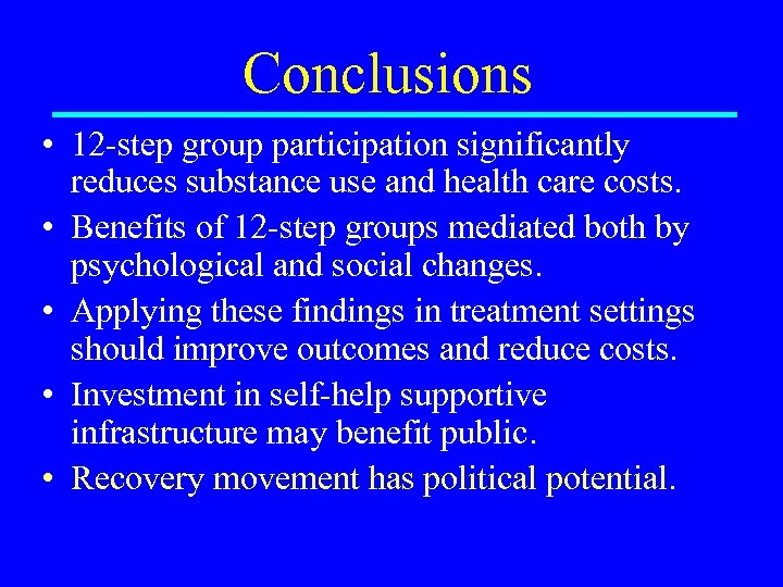 Conclusions • 12 -step group participation significantly reduces substance use and health care costs.