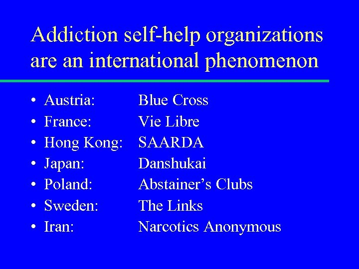Addiction self-help organizations are an international phenomenon • • Austria: France: Hong Kong: Japan: