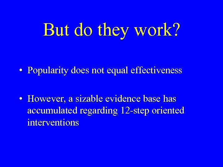 But do they work? • Popularity does not equal effectiveness • However, a sizable