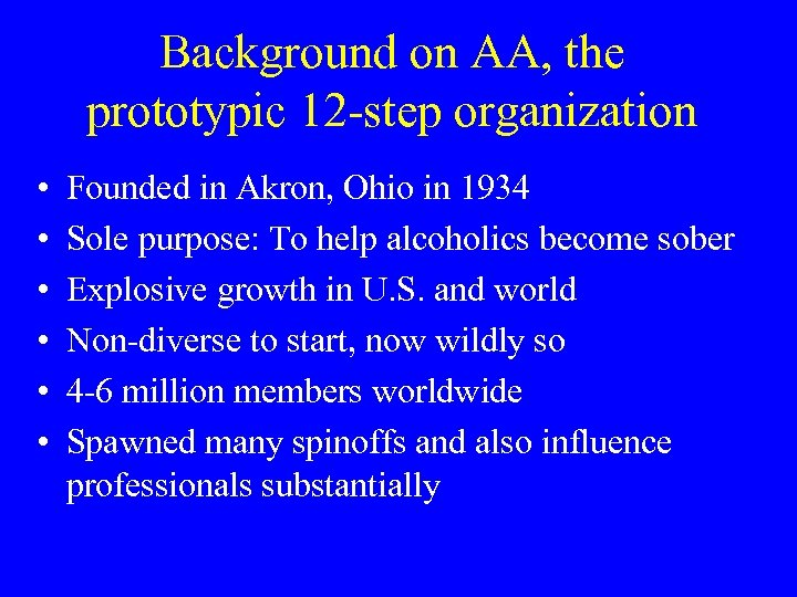 Background on AA, the prototypic 12 -step organization • • • Founded in Akron,