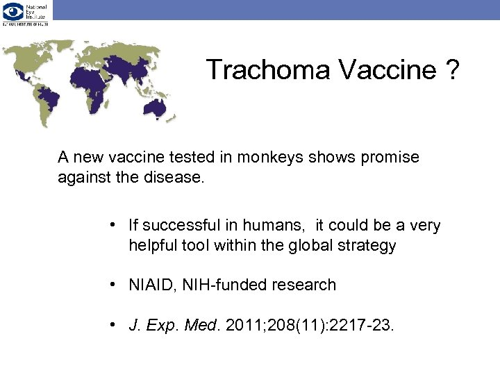 Trachoma Vaccine ? A new vaccine tested in monkeys shows promise against the disease.