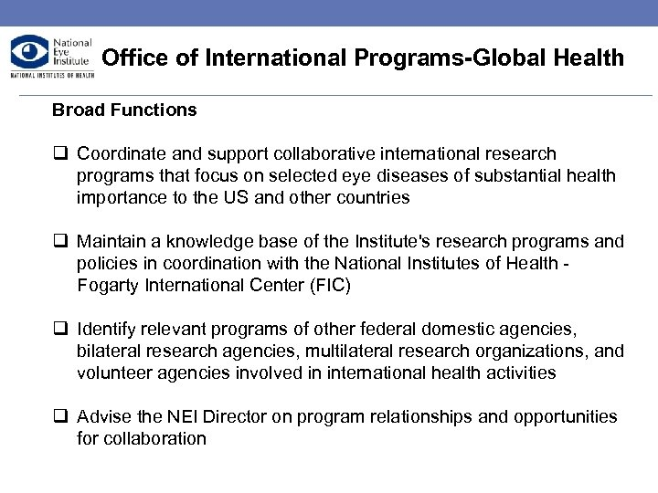 Office of International Programs-Global Health Broad Functions q Coordinate and support collaborative international research