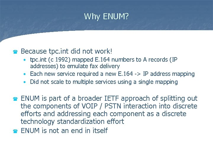 Why ENUM? ( Because tpc. int did not work! tpc. int (c 1992) mapped